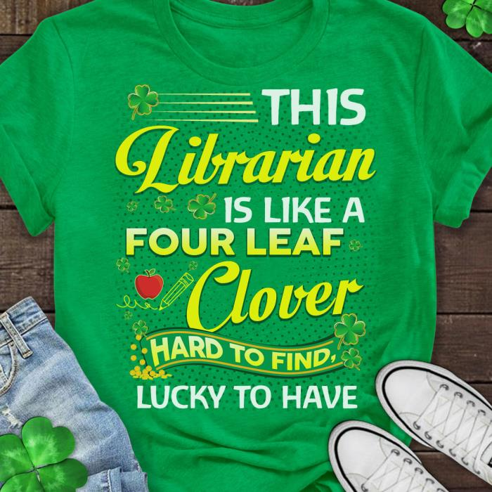 This librarian is like a four leaf clover hard to find lucky to have unisex, hoodie, sweatshirt