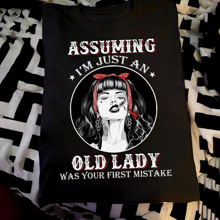 Assuming I'm Just An Old Lady Was Your First Mistake Smoking Girl Shirt unisex, hoodie, sweatshirt