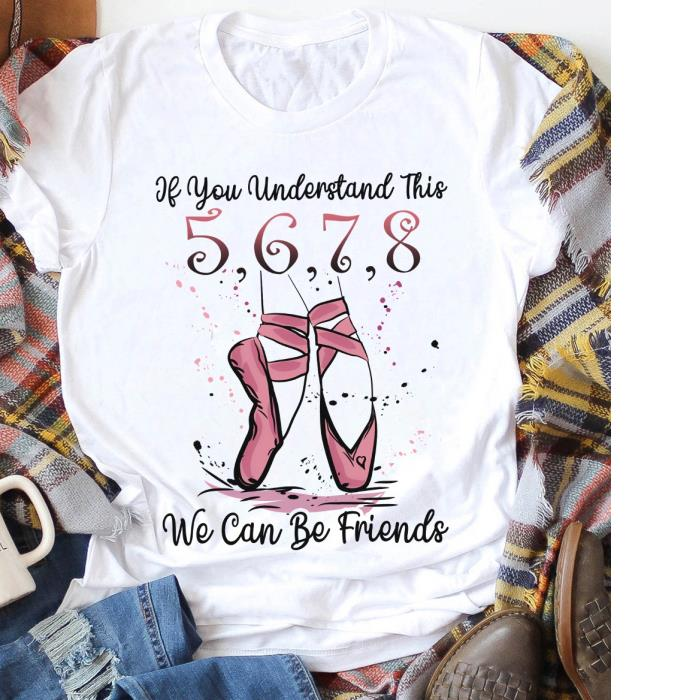 Ballet If You Understand This We Can Be Friends Shirt