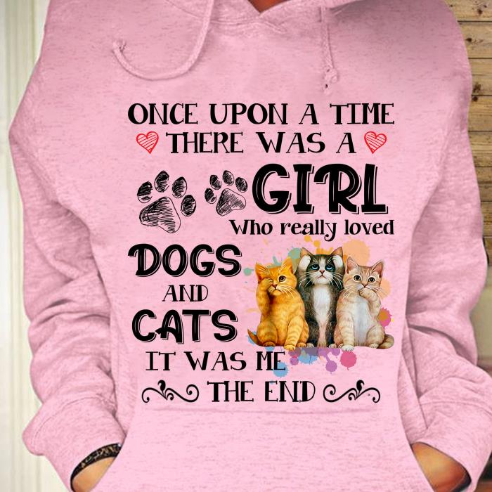 Once upon a time there was a girl dog and cats it was me the end unisex, hoodie, sweatshirt