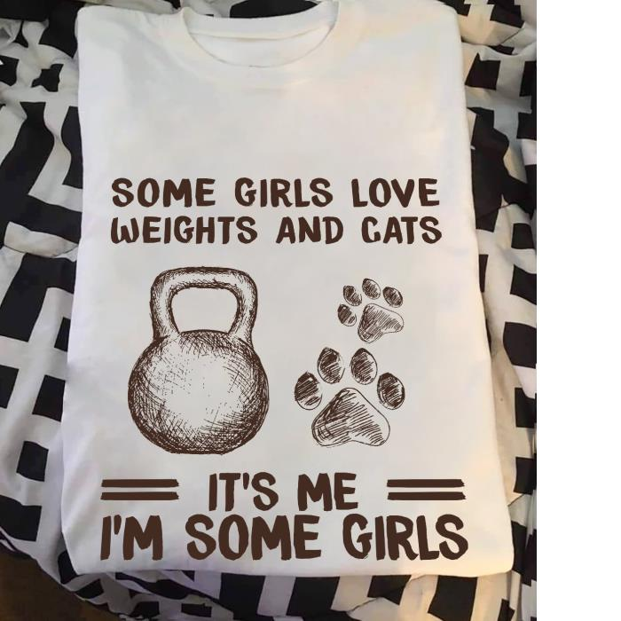 Some girls love weights and cats it's me I'm some girls unisex, hoodie, sweatshirt