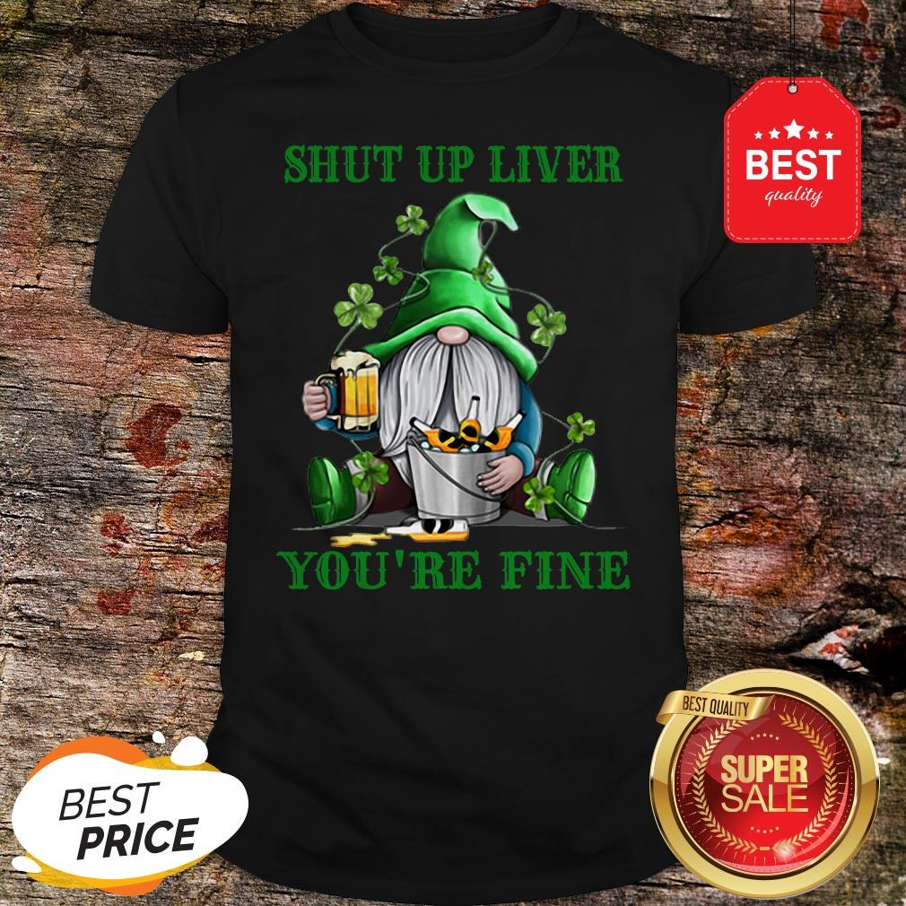 Official Gnome Drink Beer Shut Up Liver You're Fine St Patrick's Day Shirt