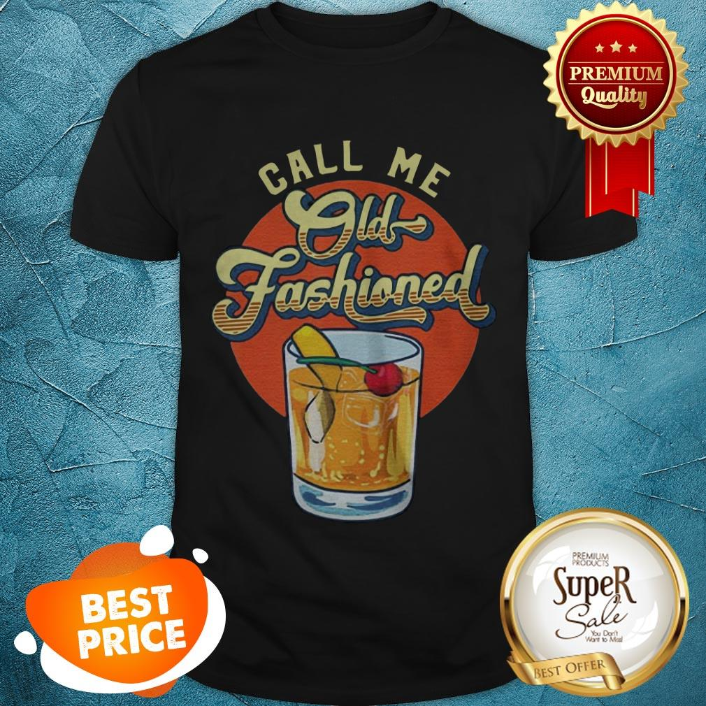 Nice Call Me Old Fashioned Shirt