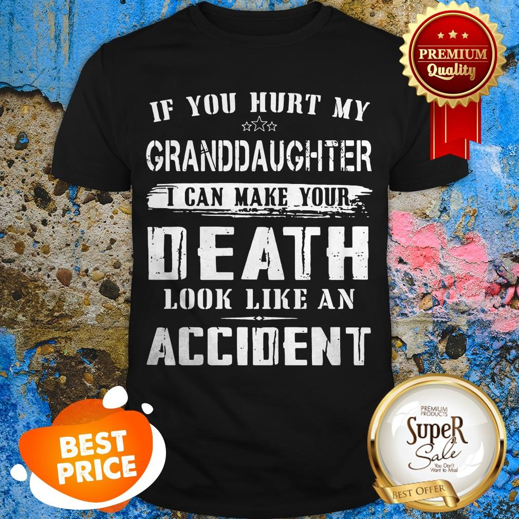 Nice If You Hurt My Granddaughter I Can Make Your Death Look Like An Accident Shirt