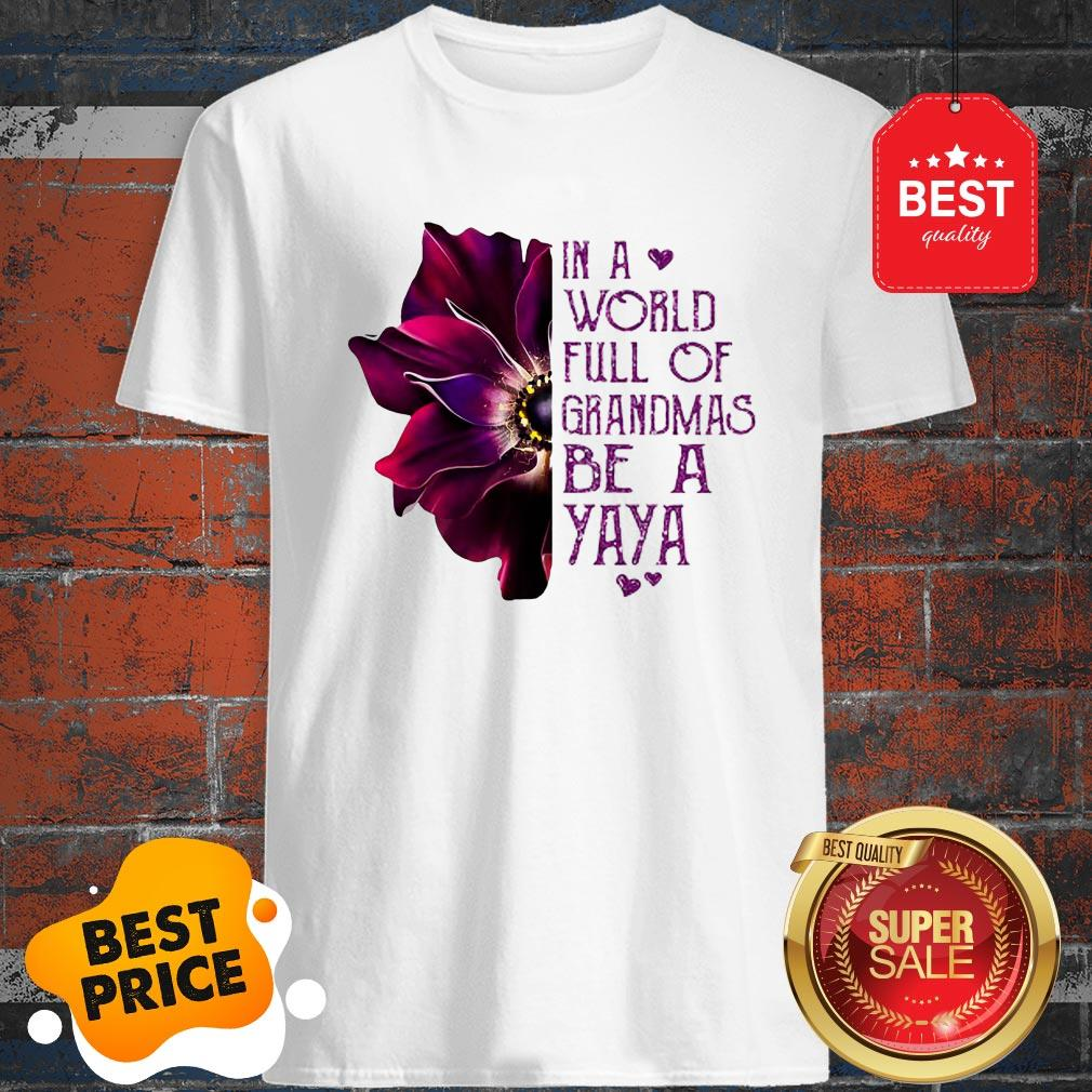 Anemone Flower In A World Full Of Grandmas Be A YaYa Shirt