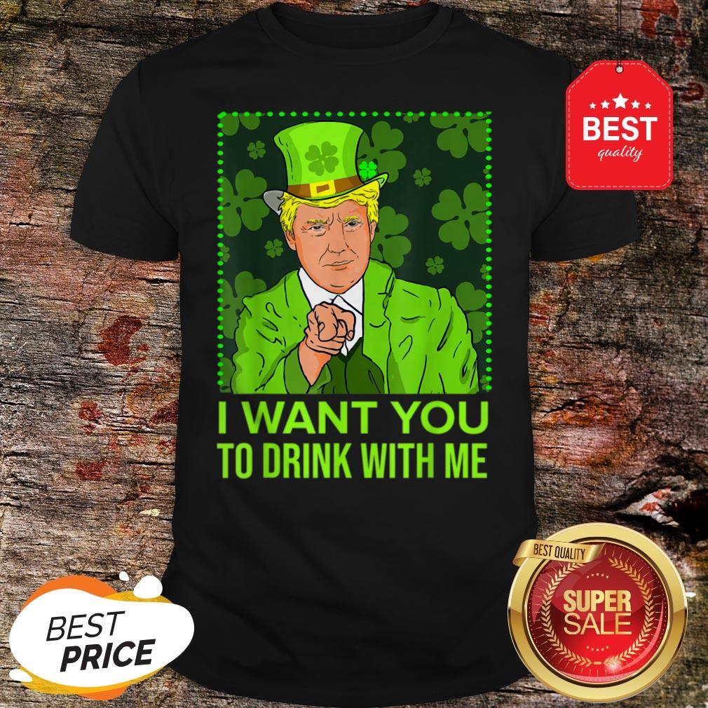 I Want You To Drink With Me Trump St Patricks Day Shirt