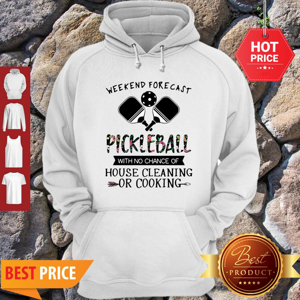 Weekend Forecast Pickleball With No Chance Of House Cleaning Or Cooking Hoodie