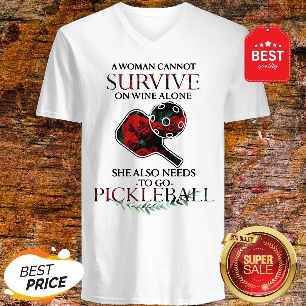 A Woman Cannot Survive On Wine Alone She Also Needs Pickleball V-Neck