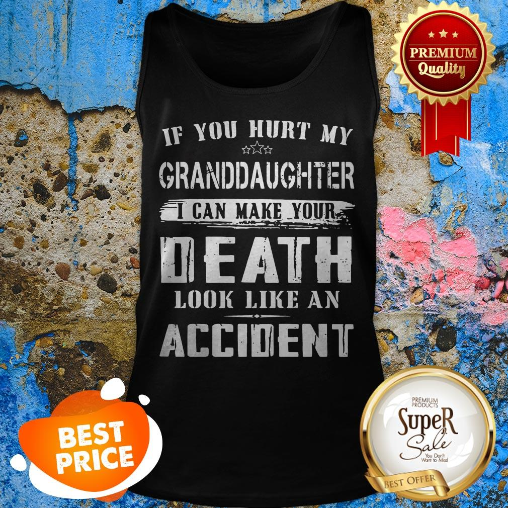 Nice If You Hurt My Granddaughter I Can Make Your Death Look Like An Accident Tank Top