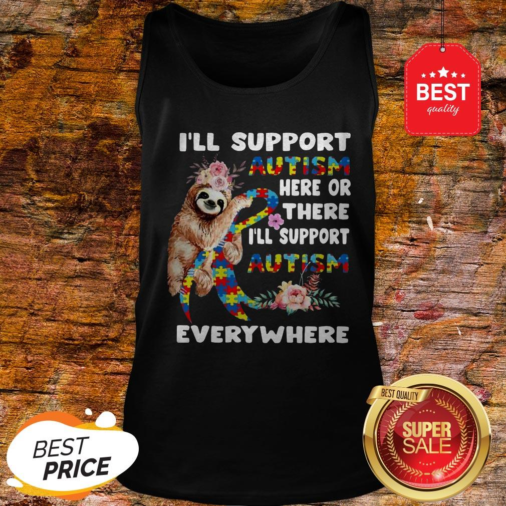 Official Flowers Sloth I'll Support Autism Here Or There Everywhere Tank Top