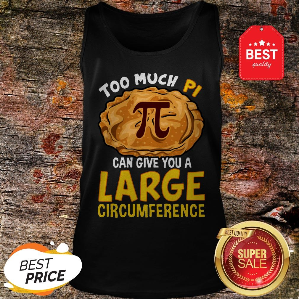 Too Much Pi Can Give You A Large Circumference Tank Top