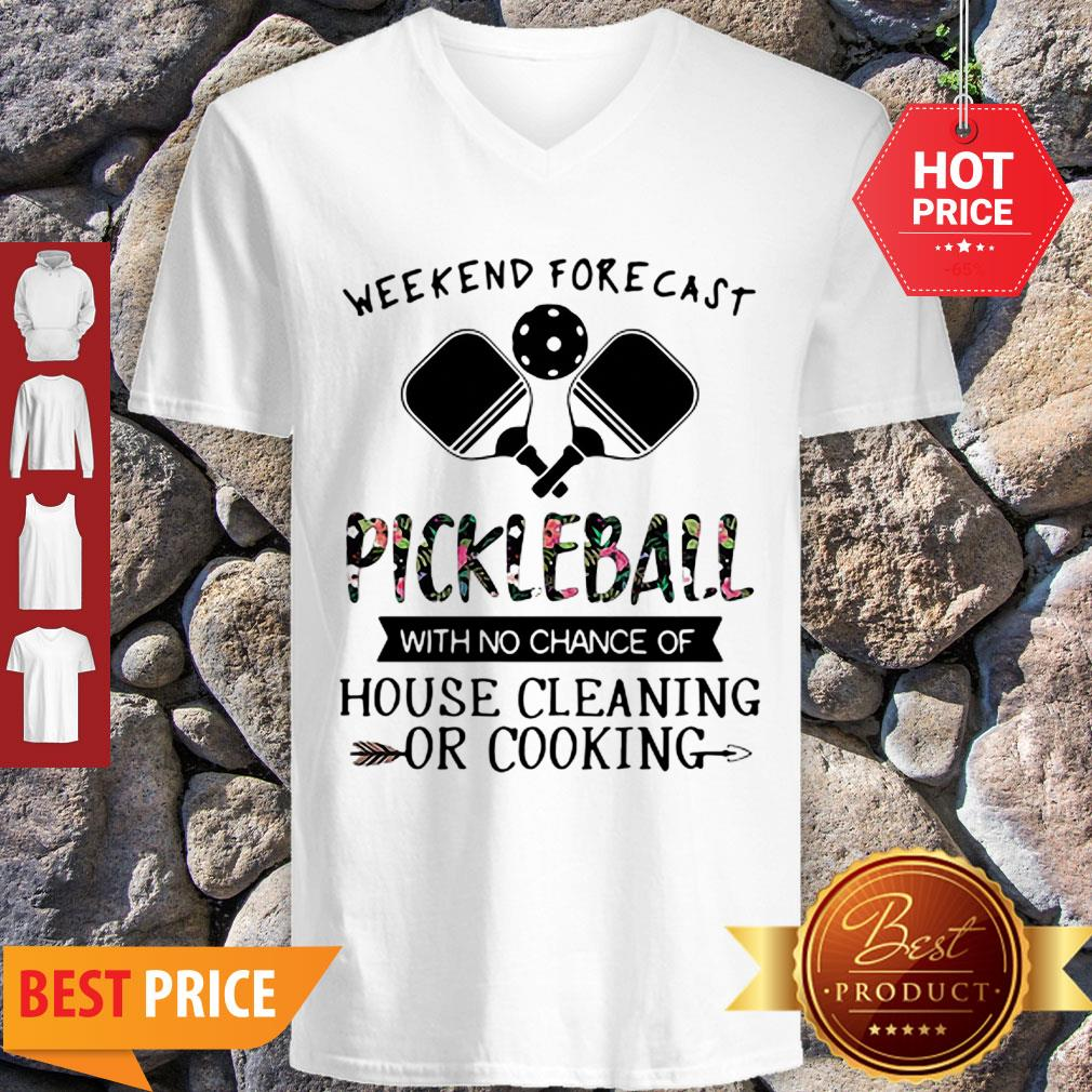 Weekend Forecast Pickleball With No Chance Of House Cleaning Or Cooking V-Neck