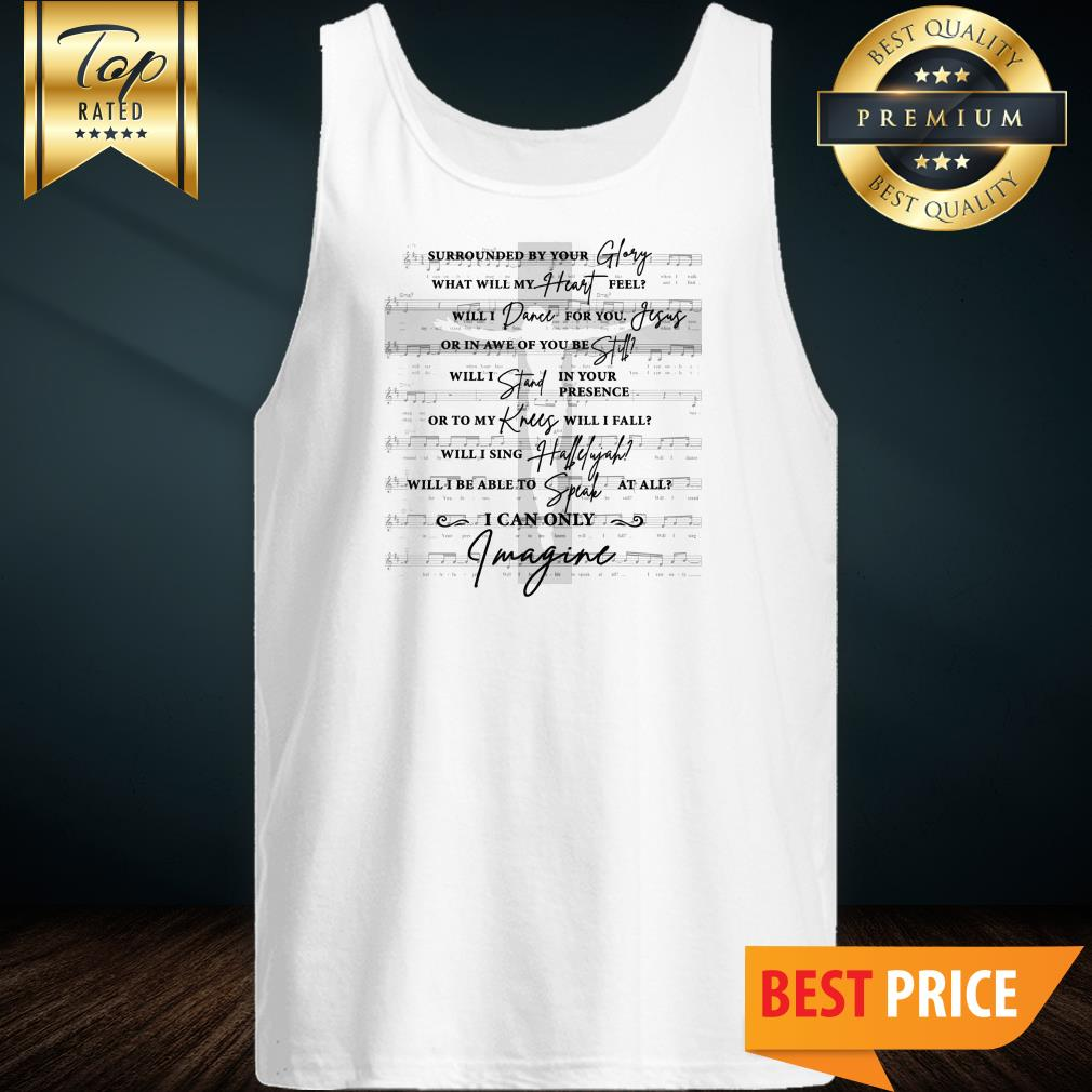 Jesus Surrounded Your Glory What Will My Heart Feel Tank Top
