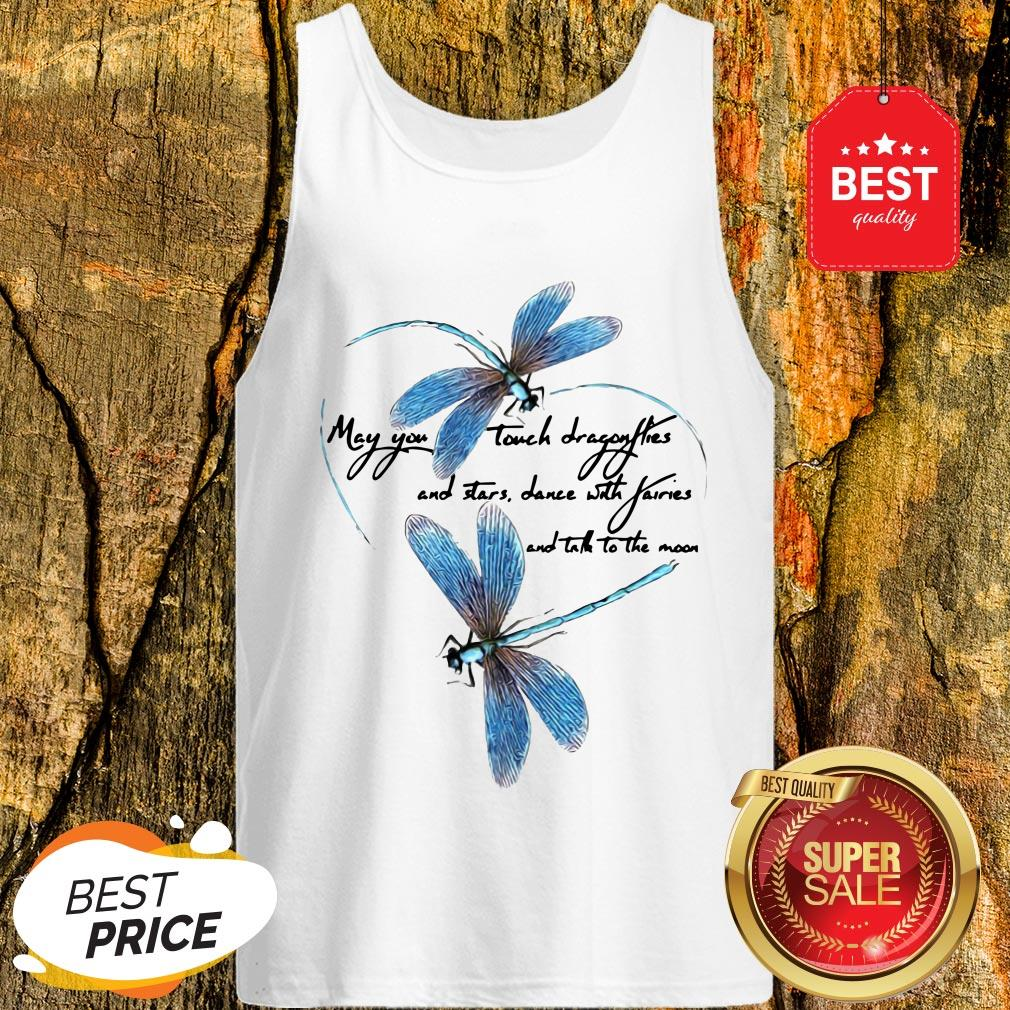 May You Touch Dragonflies And Stars Dance With Fairies And Moon Tank Top