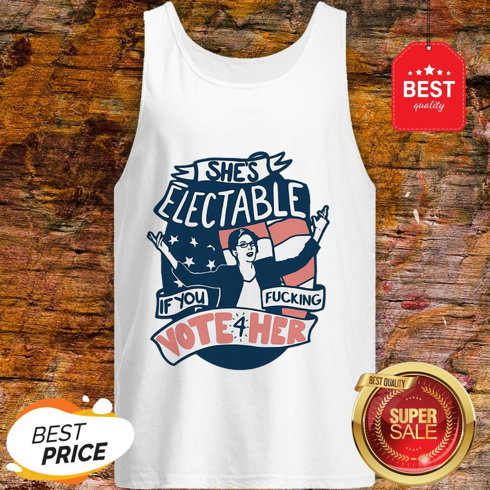 She's Electable If You Fucking Vote For Her Elizabeth Warren Tank Top