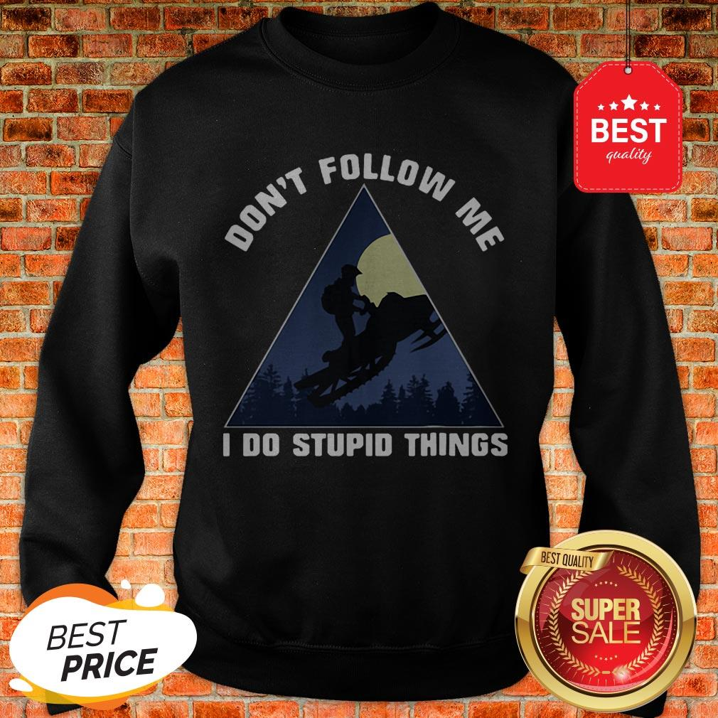Official Snowmobile Don't Follow Me I Do Stupid Things Sweatshirt