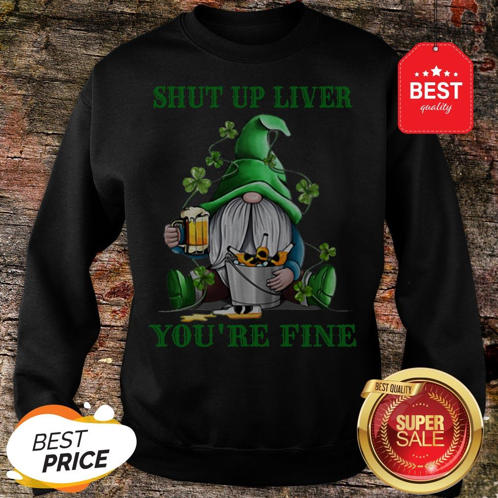 Official Gnome Drink Beer Shut Up Liver You're Fine St Patrick's Day Sweatshirt