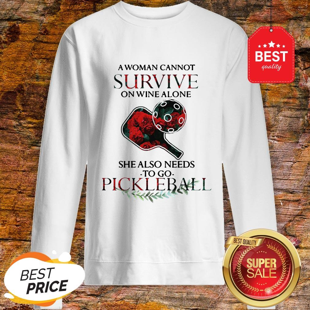 A Woman Cannot Survive On Wine Alone She Also Needs Pickleball Sweatshirt