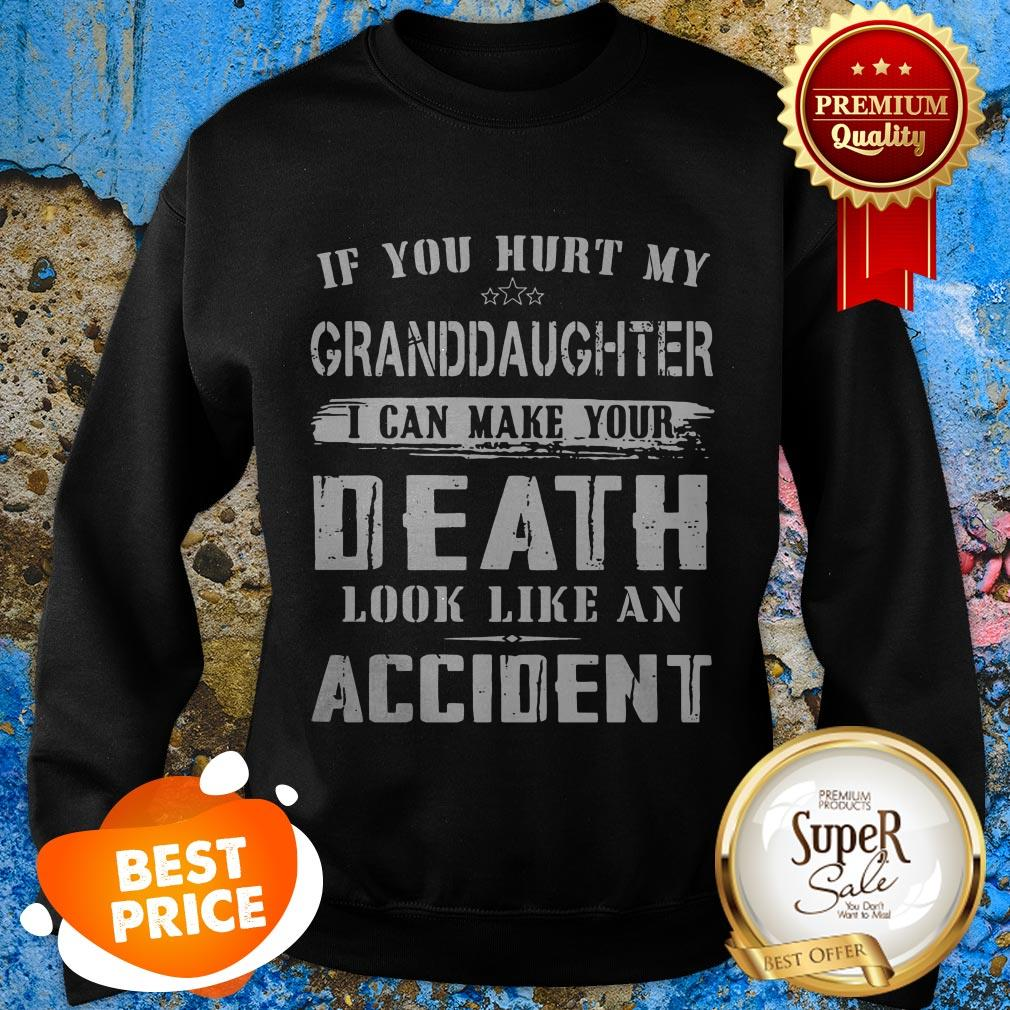 Nice If You Hurt My Granddaughter I Can Make Your Death Look Like An Accident Sweatshirt