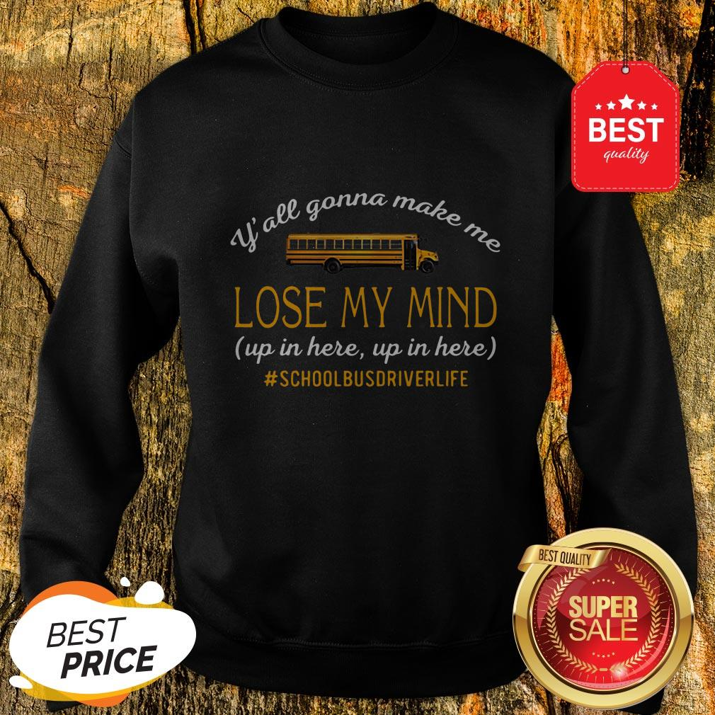Y'all Gonna Make Me Lose My Mind Up In Here Up In Here Copy Sweatshirt