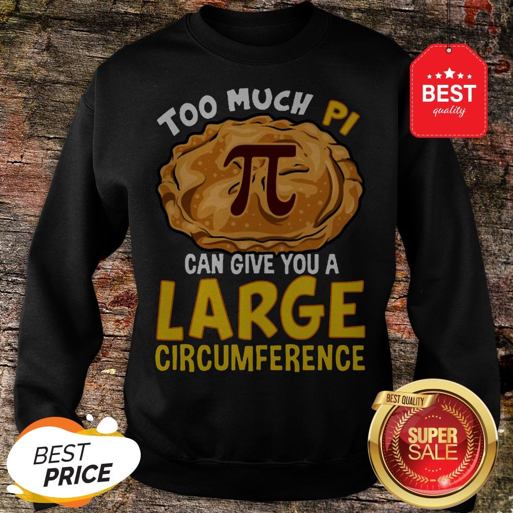 Too Much Pi Can Give You A Large Circumference Sweatshirt