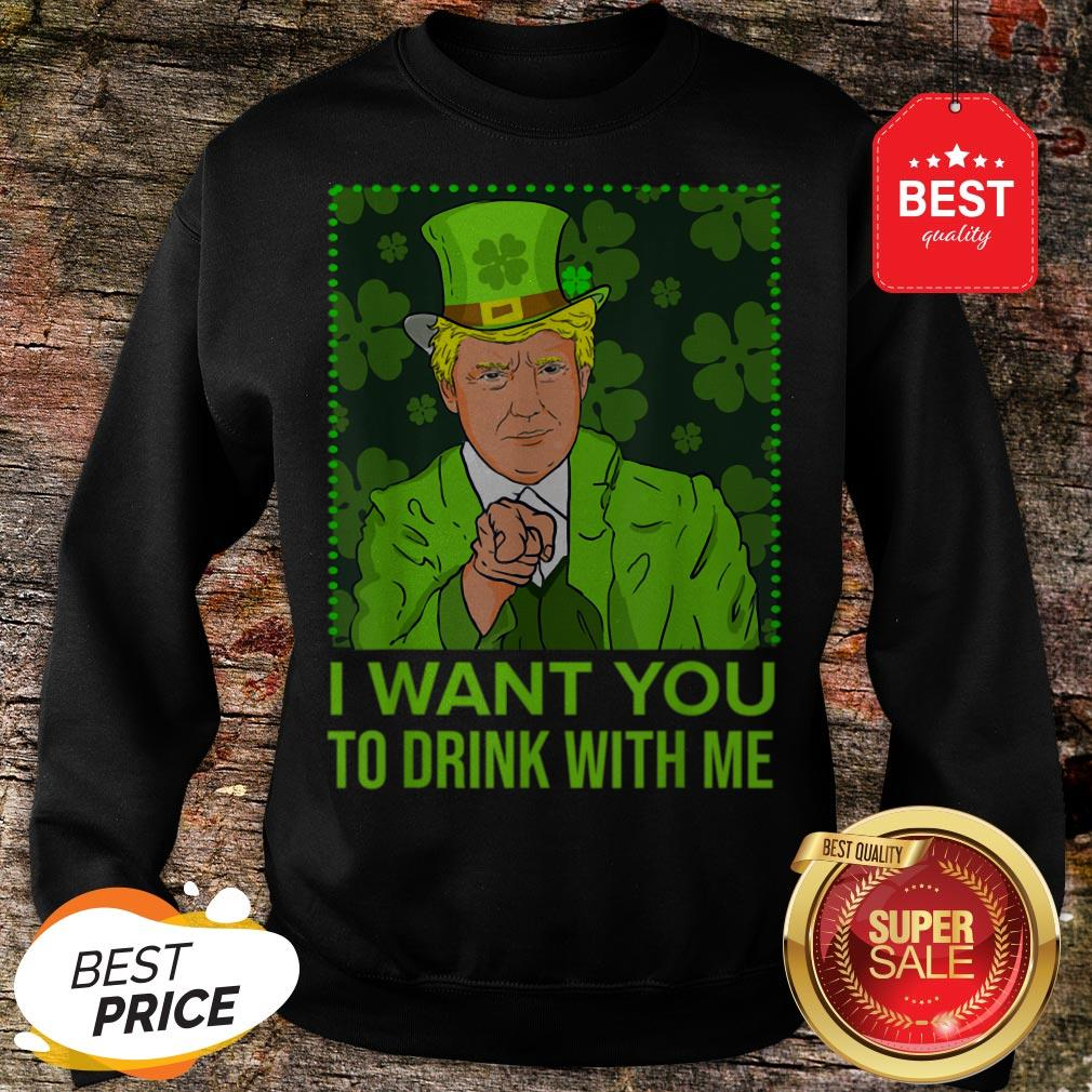 I Want You To Drink With Me Trump St Patricks Day Sweatshirt
