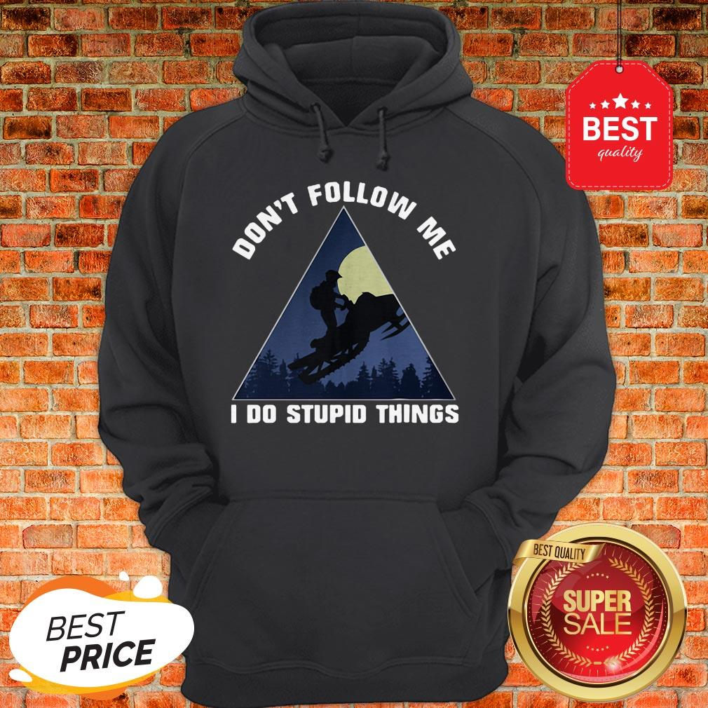 Official Snowmobile Don't Follow Me I Do Stupid Things Hoodie