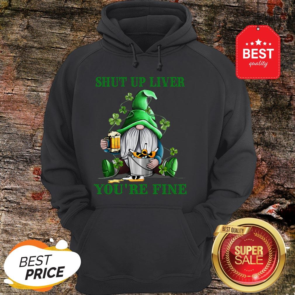 Official Gnome Drink Beer Shut Up Liver You're Fine St Patrick's Day Hoodie