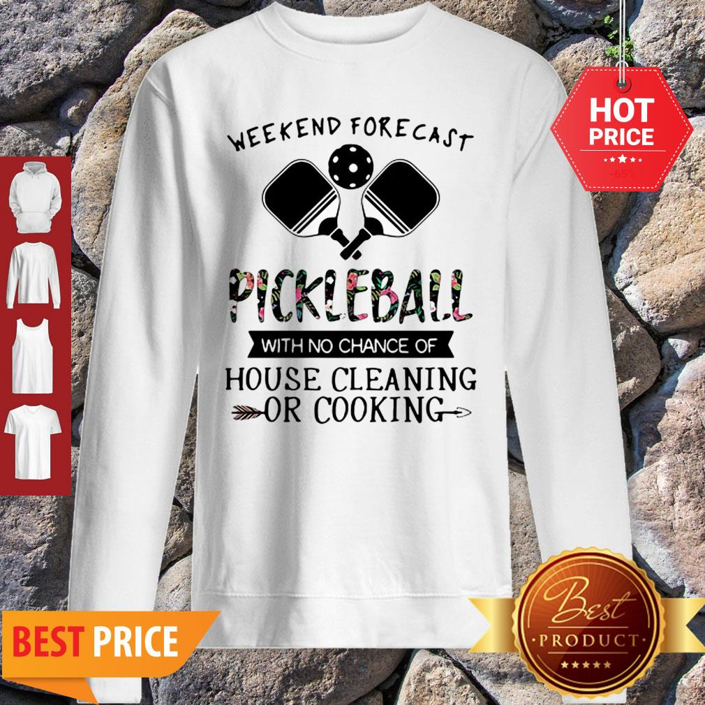 Weekend Forecast Pickleball With No Chance Of House Cleaning Or Cooking Sweatshirt