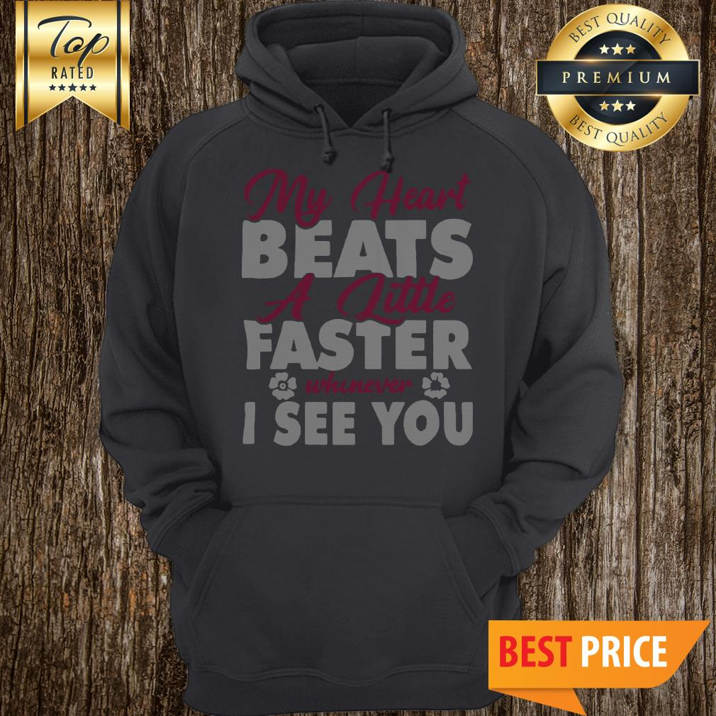 My Heart Beats A Little Faster Whenever I See You Hoodie