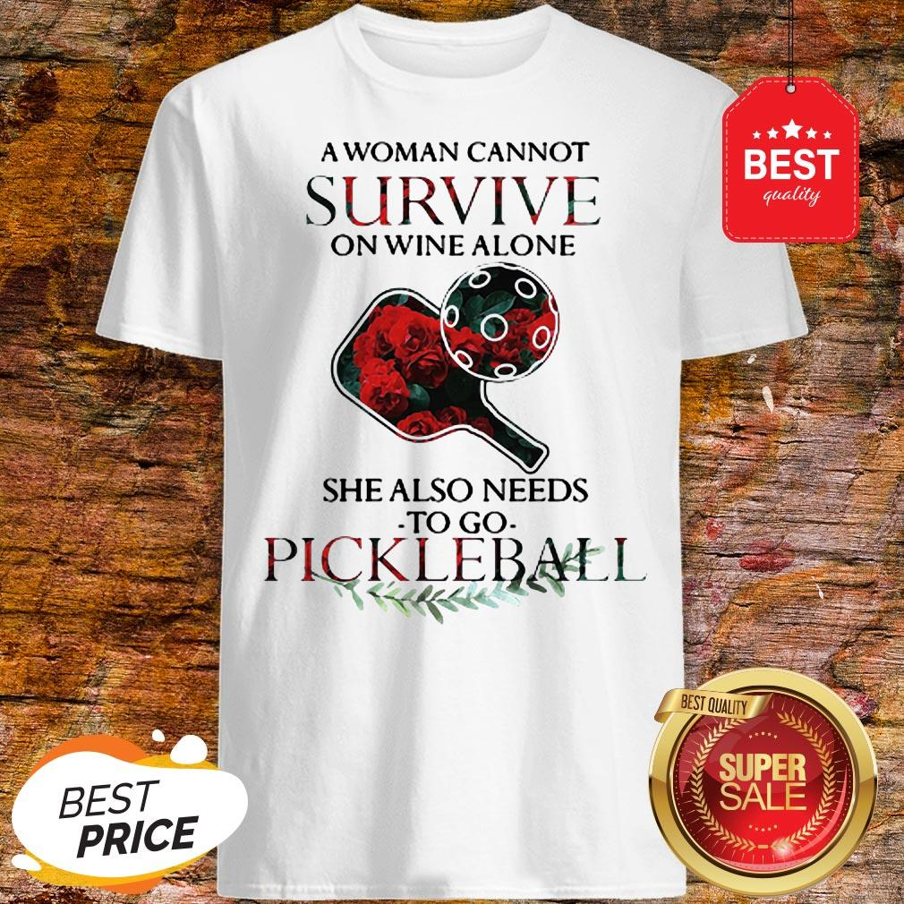 A Woman Cannot Survive On Wine Alone She Also Needs Pickleball Shirt