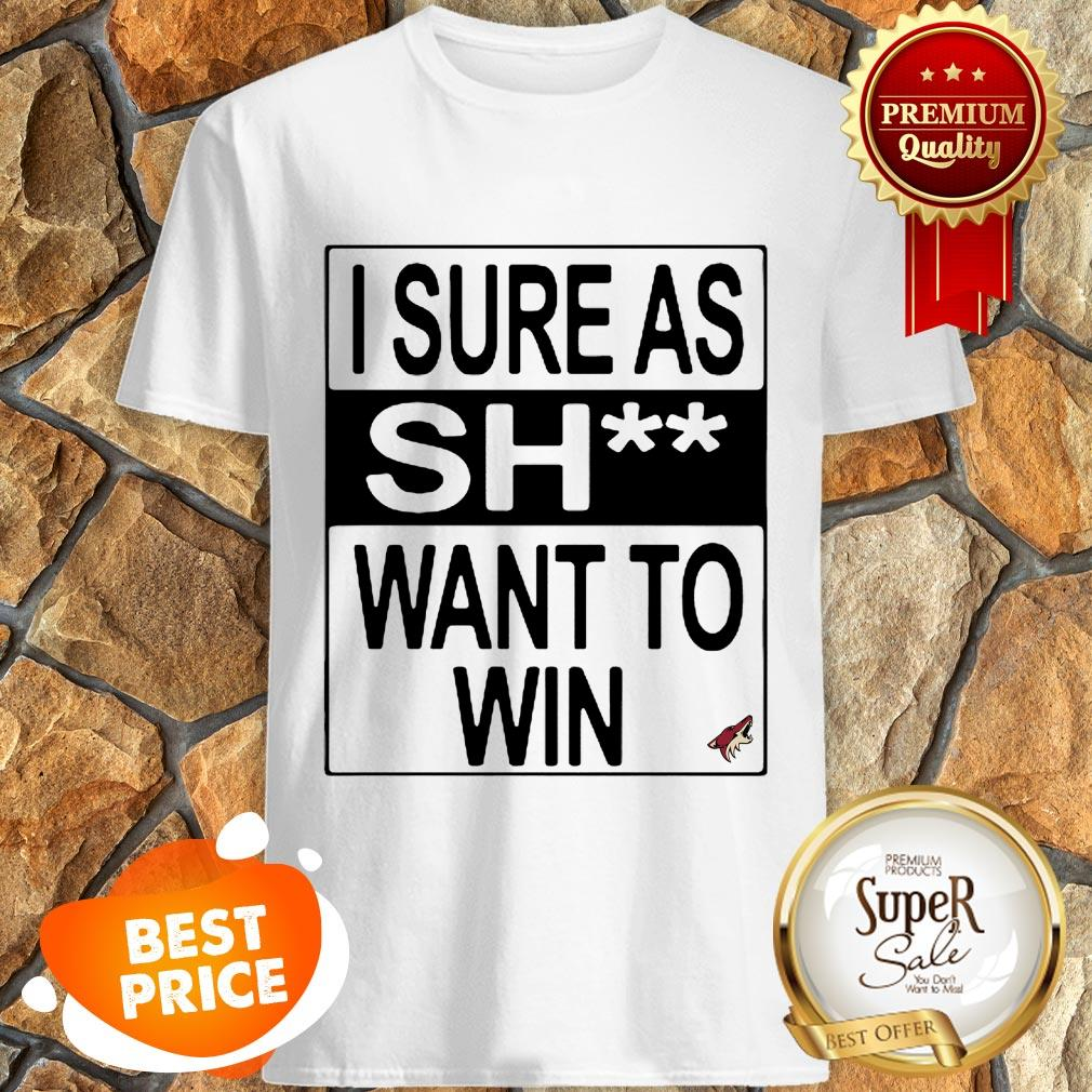 Nice I Sure As Shit Want To Win Arizona Coyotes Logo Shirt