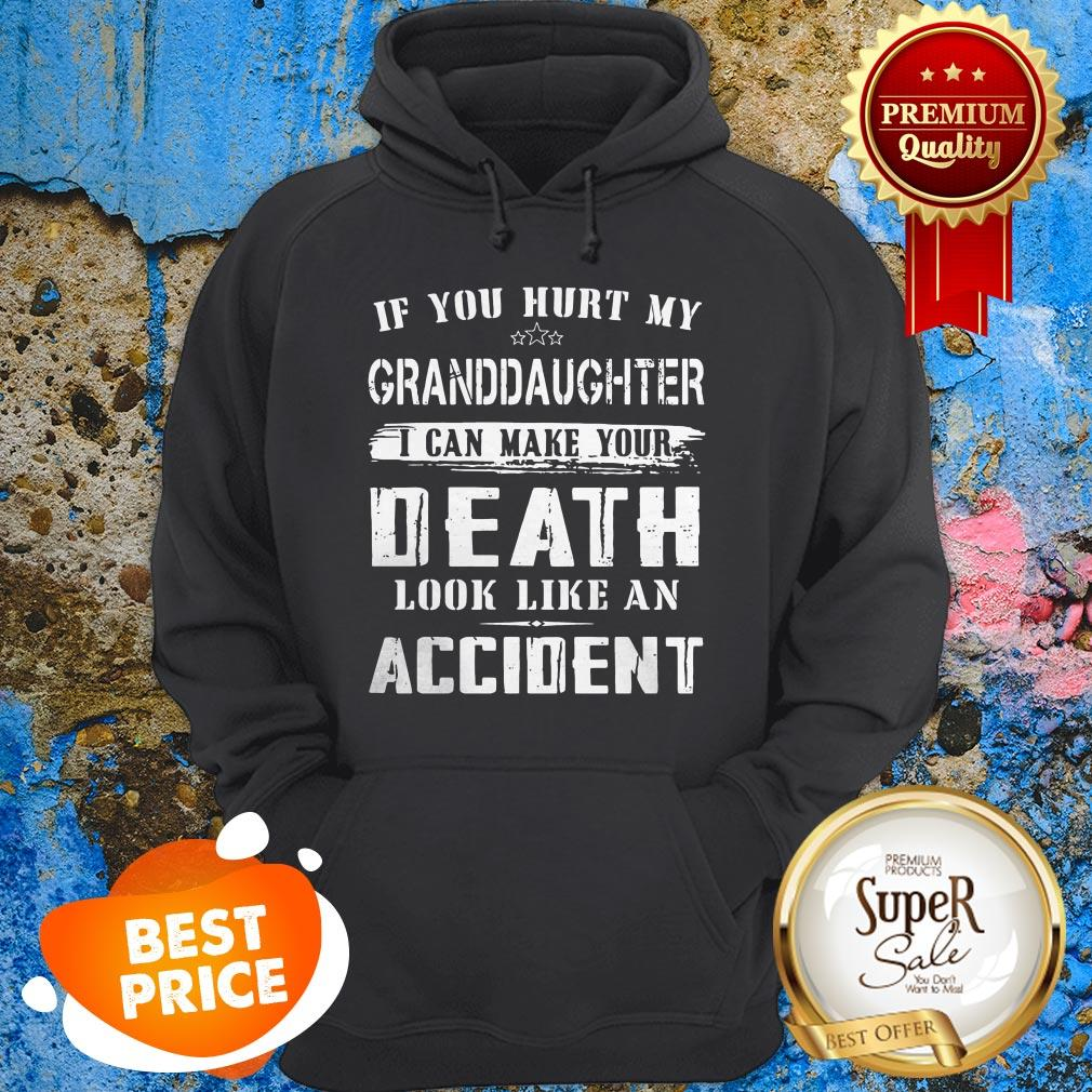 Nice If You Hurt My Granddaughter I Can Make Your Death Look Like An Accident Hoodie