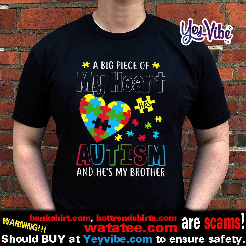 A Big Piece Of My Heart Has Autism He Brother t shirt