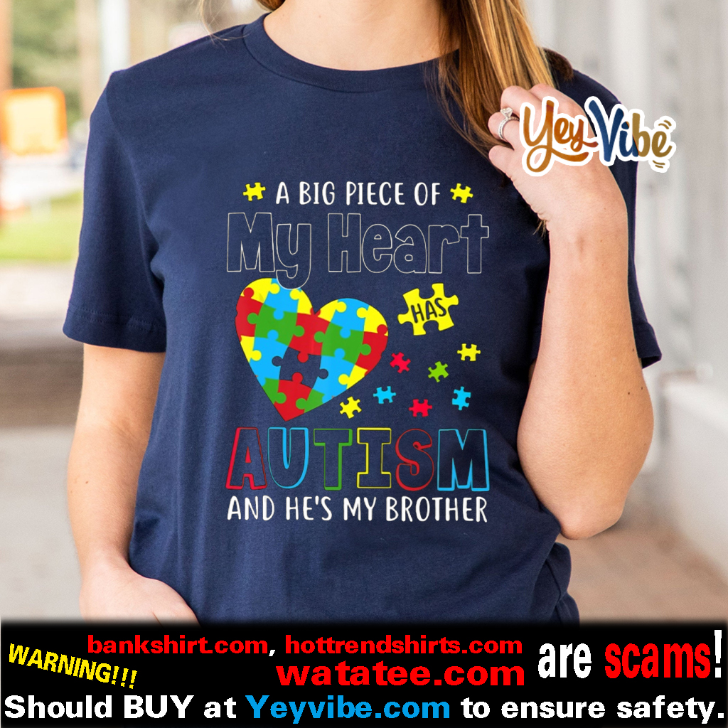 A Big Piece Of My Heart Has Autism He Brother t shirts