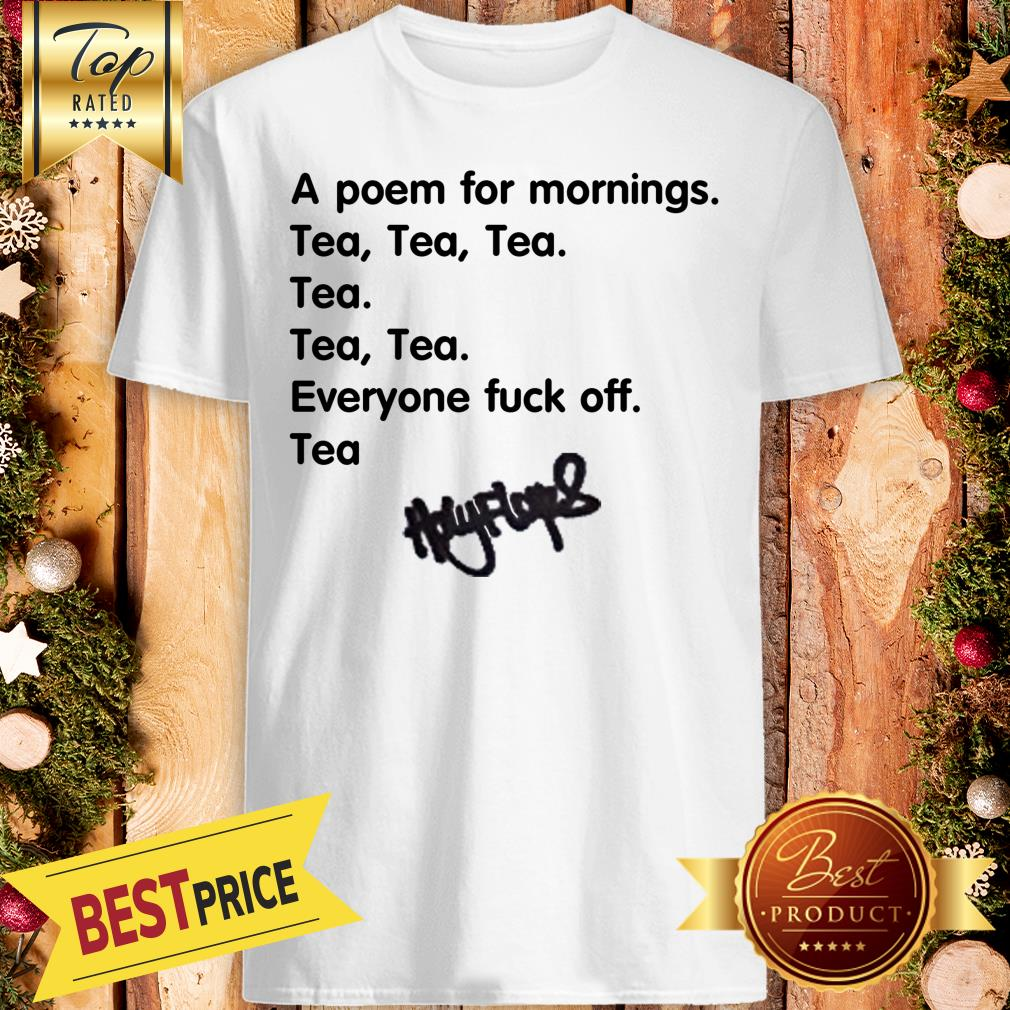 A Poem For Mornings Tea Everyone Fuck Off Signature Shirt