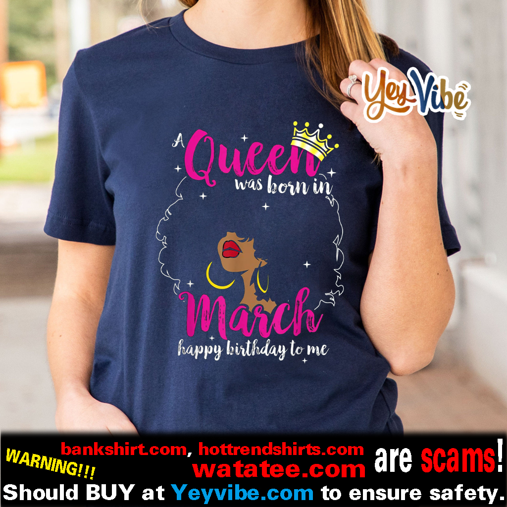 A Queen Was Born In March Happy Birthday To Me T Shirts
