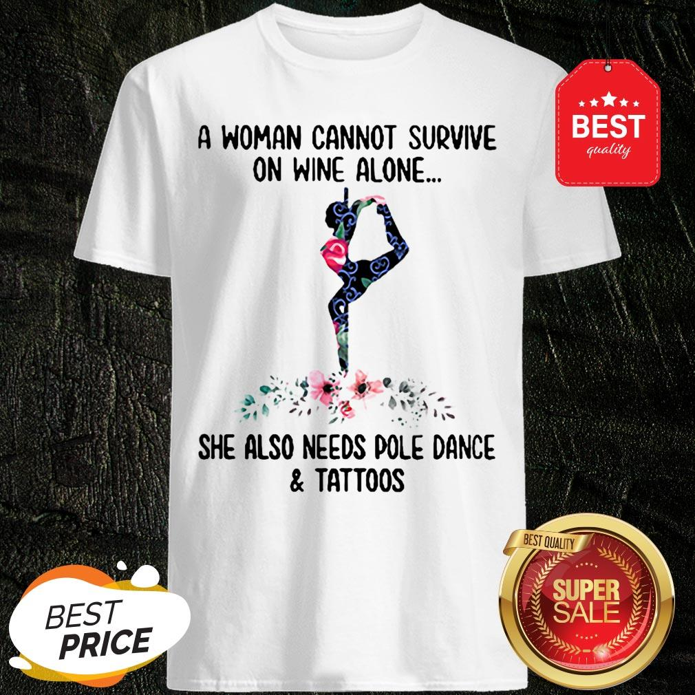 A Woman Cannot Survive On Wine Alone She Also Needs Pole Dance And Tattoos Flowers Shirt