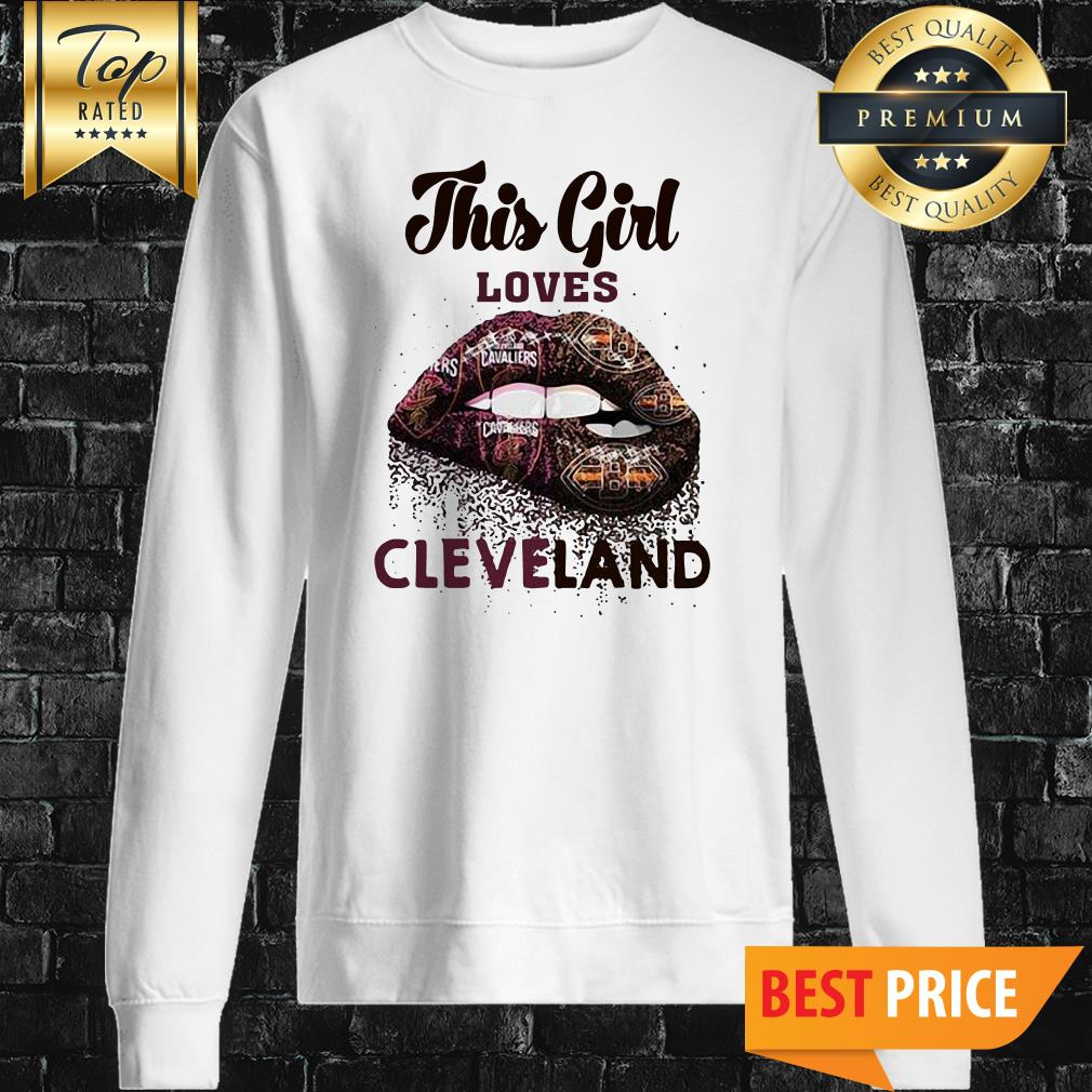 Lip This Girl Loves Cleveland Cavaliers And Cleveland Browns Sweatshirt