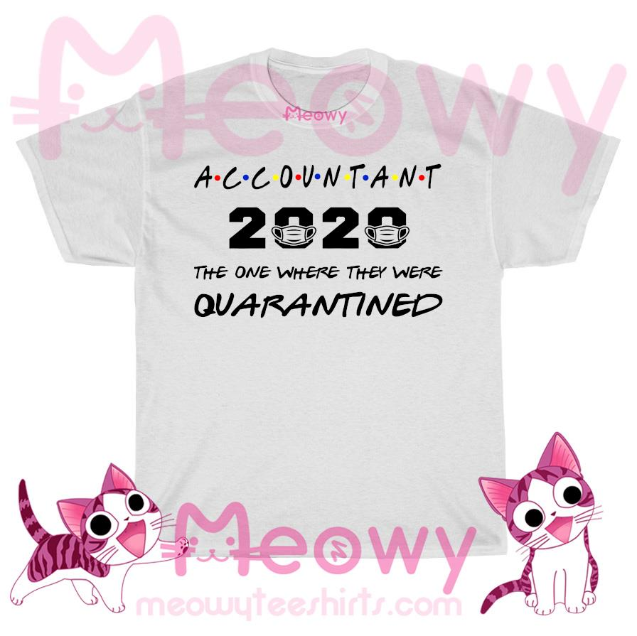 Accountant 2020 The one where they were Quarantined T-shirt