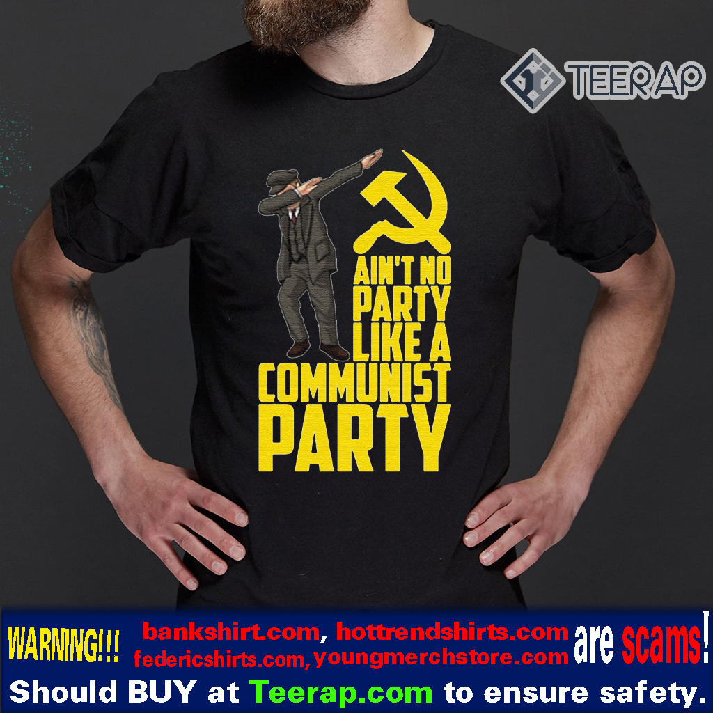 Ain't No Party Like a Communist Party T-Shirts