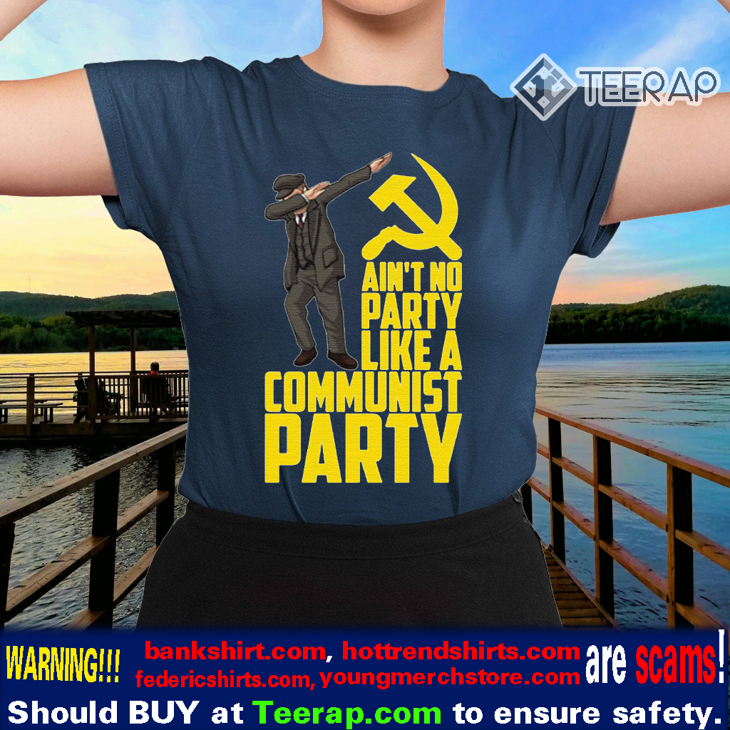 Ain't No Party Like a Communist Party TShirts