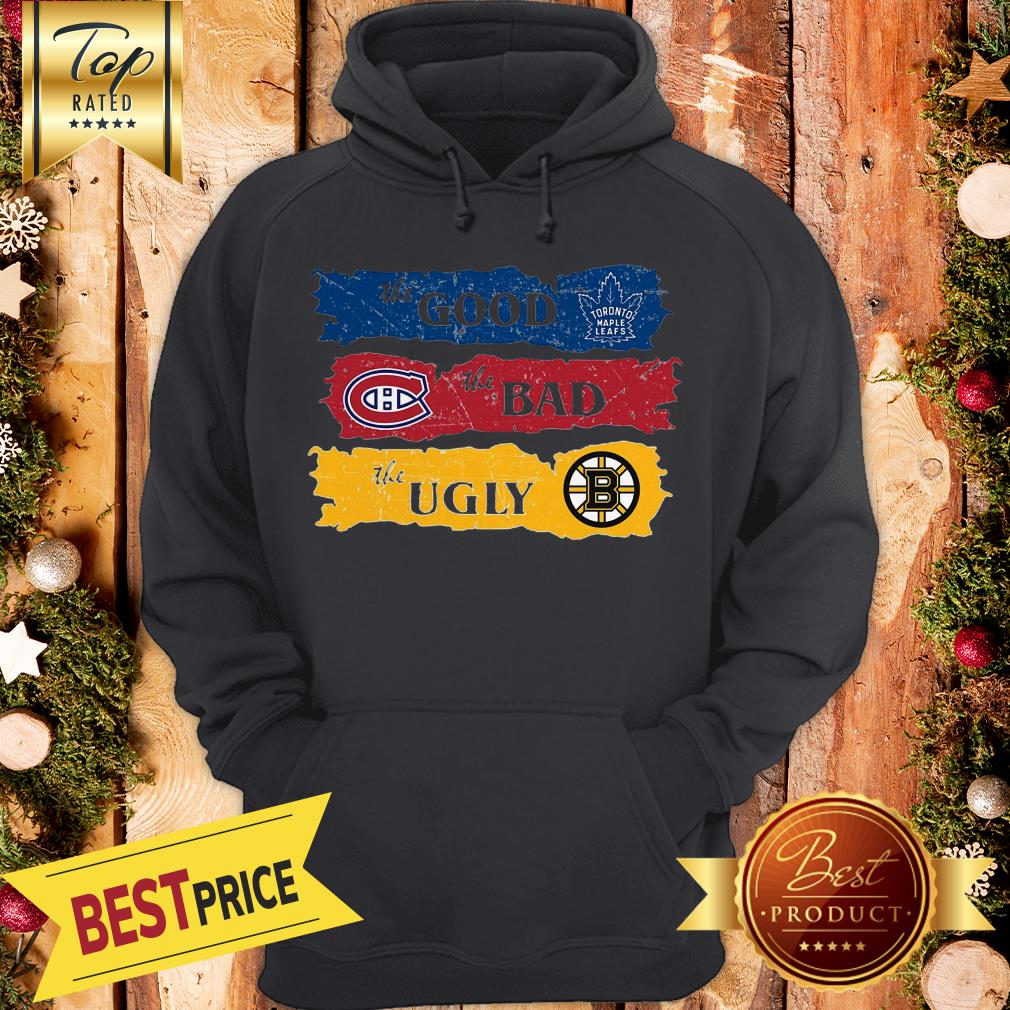 Amazing The Pretty Boston Bruins The Bad Toronto Maple Leafs The Ugly Montreal Canadiens Hoodie