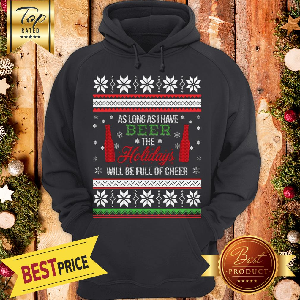 As Long As I Have Beer The Holidays Funny Will Be Full Of Cheer Christmas Hoodie