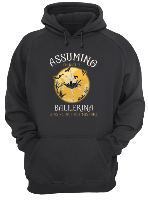 Assuming I'm Just A Ballerina Was Your Firt Mistake Unisex Hoodie