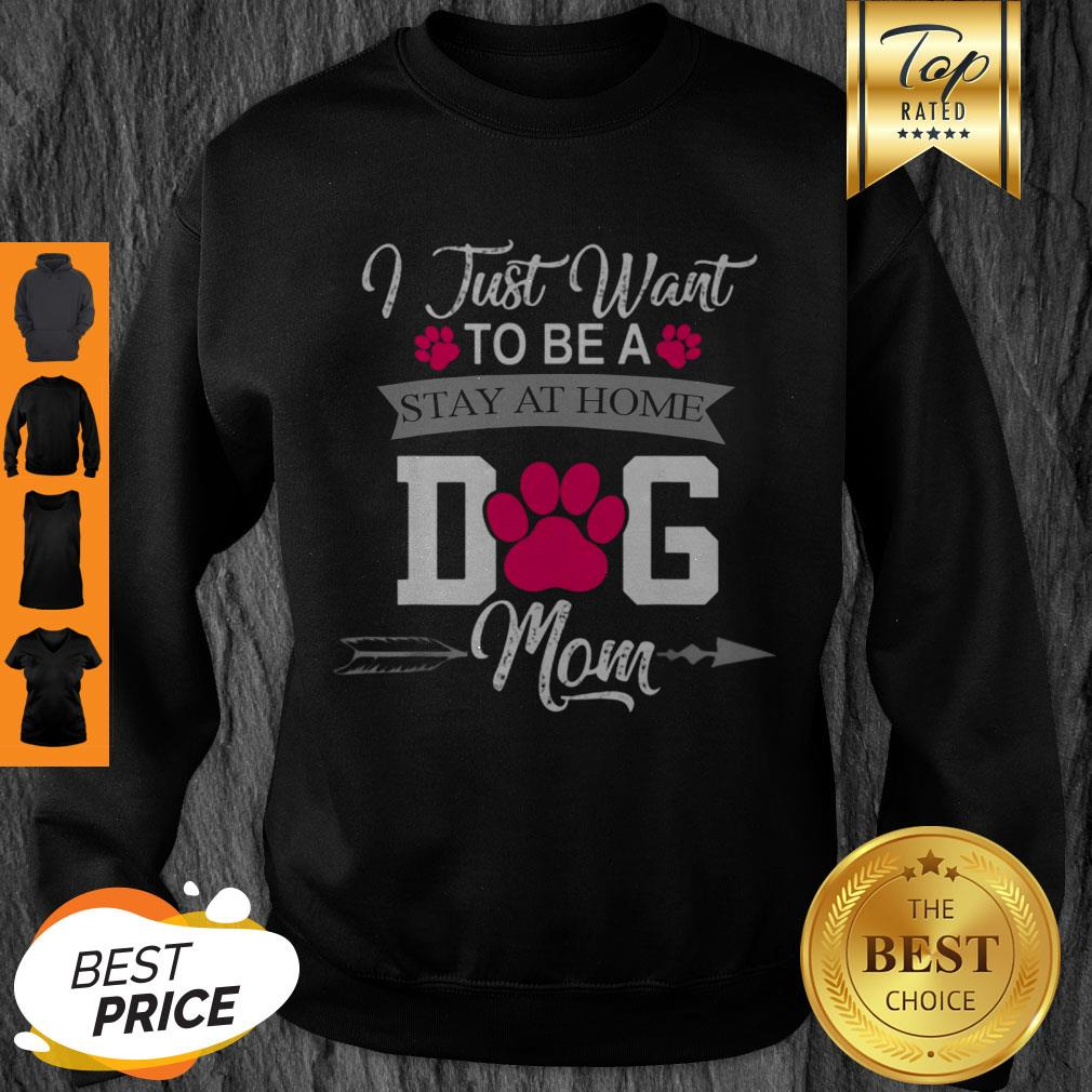 Awesome I Just Want To Be A Stay At Home Dog Mom Mothers Day Sweatshirt