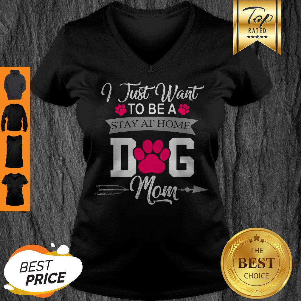 Awesome I Just Want To Be A Stay At Home Dog Mom Mothers Day V-neck