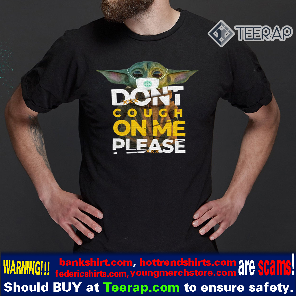 Baby Yoda Don't cough on me please t-shirts