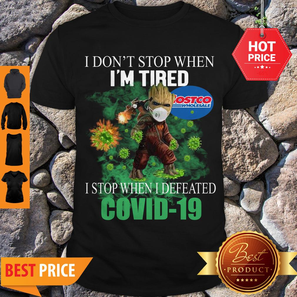 Beautiful Baby Groot Costco Wholesale I Don't Stop When I'm Tired I Stop When I Defeated Covid-19 Shirt