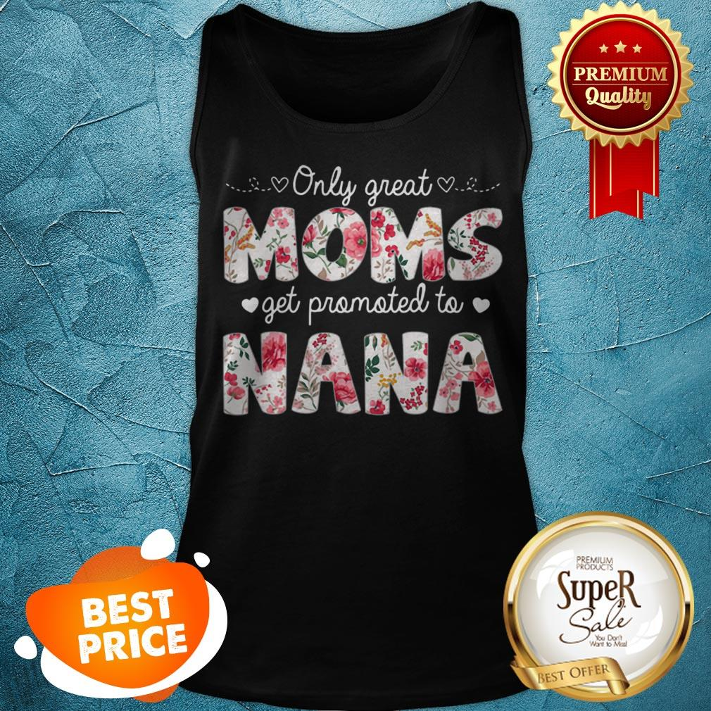 Beautiful Mothers Day Great Moms Get Promoted To Nana Tank Top